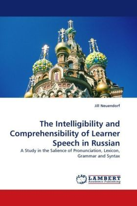 The Intelligibility and Comprehensibility of Learner Speech in Russian - A Study in the Salience of Pronunciation, Lexicon, Grammar and Syntax - Neuendorf, Jill