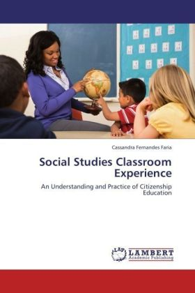 Social Studies Classroom Experience - An Understanding and Practice of Citizenship Education - Faria, Cassandra Fernandes