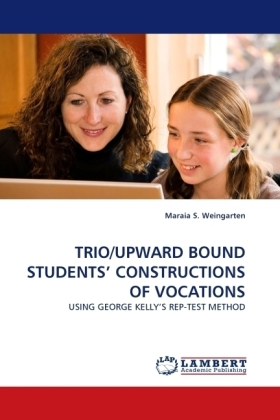 TRIO/UPWARD BOUND STUDENTS' CONSTRUCTIONS OF VOCATIONS - USING GEORGE KELLY'S REP-TEST METHOD - Weingarten, Maraia S.