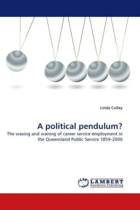 A political pendulum? - The waxing and waning of career service employment in the Queensland Public Service 1859-2000 - Colley, Linda