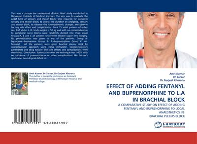 EFFECT OF ADDING FENTANYL AND BUPRENORPHINE TO L.A IN BRACHIAL BLOCK - Amit Kumar
