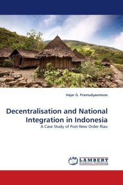 Decentralisation and National Integration in Indonesia