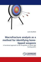 Macrofracture analysis as a method for identifying bone-tipped weapons - Justin Bradfield
