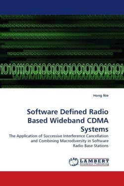 Software Defined Radio Based Wideband CDMA Systems: The Application of Successive Interference Cancellation and Combining Macrodiversity in Software Radio Base Stations