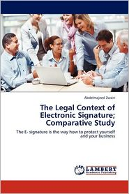 The Legal Context of Electronic Signature; Comparative Study - Abdelmajeed Zwairi