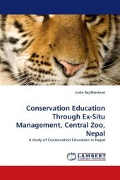 Conservation Education Through Ex-Situ Management, Central Zoo, Nepal - Indra Raj Bhattarai