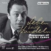Albert, Camus: Leben heißt Handeln -
