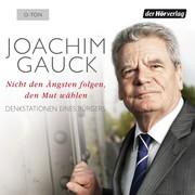 Joachim Gauck: Nicht den Ängsten folgen, den Mut wählen