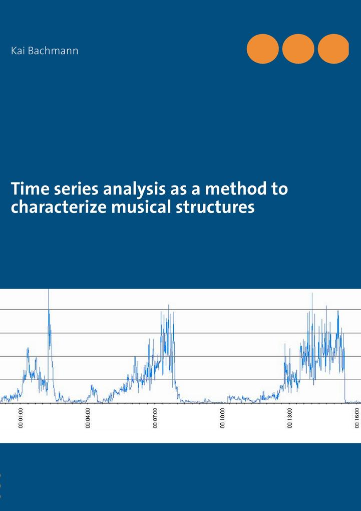 Time series analysis as a method to characterize musical structures als eBook von Kai Bachmann - Books on Demand