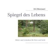 Spiegel des Lebens - Bilder und Gedanken für Herz und Seele - Dirk Meierewert