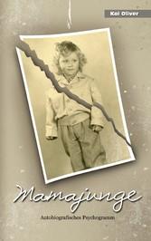 Mamajunge - Autobiografisches Psychogramm - Kai Oliver