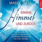 Mary C. Neal: Einmal Himmel und zurück - Der wahre Bericht einer Ärztin über ihren Tod, den Himmel, die Engel und das Leben, das folgte