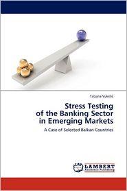 Stress Testing Of The Banking Sector In Emerging Markets - Tatjana Vukeli