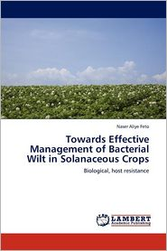 Towards Effective Management Of Bacterial Wilt In Solanaceous Crops