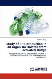 Study Of Phb Production In An Organism Isolated From Activated Sludge