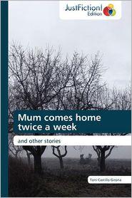 Mum Comes Home Twice a Week - Toni Castillo Girona, Castillo Girona Toni