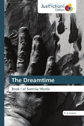 The Dreamtime - Book I of Somnia Mortis - Conine, R. A.
