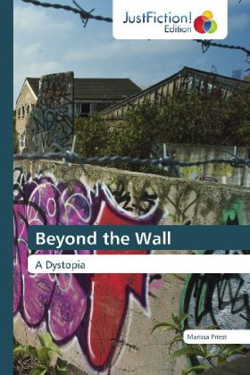 Beyond the Wall - A Dystopia - Priest, Marissa