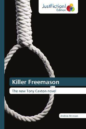 Killer Freemason - The new Tony Caxton novel - Atkinson, Andrew