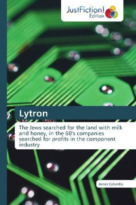 Lytron - The Jews searched for the land with milk and honey, in the 60's companies searched for profits in the component industry - Colombo, James
