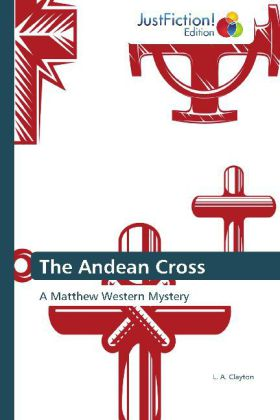 The Andean Cross - A Matthew Western Mystery - Clayton, L. A.