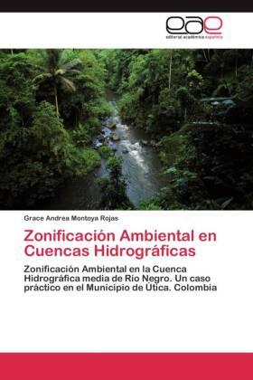 Zonificación Ambiental en Cuencas Hidrográficas - Zonificación Ambiental en la Cuenca Hidrográfica media de Río Negro. Un caso práctico en el Municipio de Útica. Colombia - Montoya Rojas, Grace Andrea