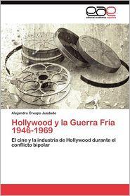 Hollywood y La Guerra Fria 1946-1969 - Alejandro Crespo Jusdado