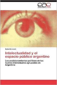 Intelectualidad y El Espacio Publico Argentino - Samanta Levet