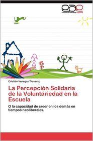 La Percepcion Solidaria de La Voluntariedad En La Escuela - Cristi?n Venegas Traverso