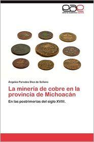 La Mineria de Cobre En La Provincia de Michoacan - ?Ngeles Paredes Diez De Sollano, Angeles Paredes Diez De Sollano