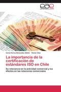 Benavides Albiña, Cenia Karina;Díaz, Héctor: La importancia de la certificación de estándares ISO en Chile