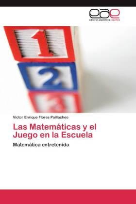 Las Matemáticas y el Juego en la Escuela - Matemática entretenida - Flores Paillacheo, Víctor Enrique