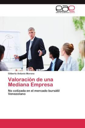 Valoración de una Mediana Empresa - No cotizada en el mercado bursátil Venezolano - Moreno, Gilberto Antonio