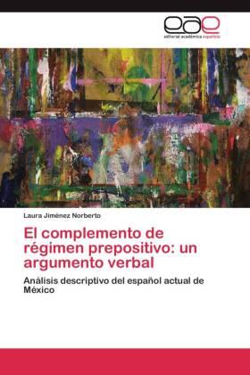 El complemento de régimen prepositivo: un argumento verbal - Análisis descriptivo del español actual de México - Jiménez Norberto, Laura