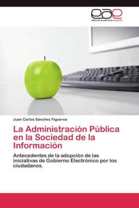 La Administración Pública en la Sociedad de la Información - Antecedentes de la adopción de las iniciativas de Gobierno Electrónico por los ciudadanos. - Sánchez Figueroa, Juan Carlos