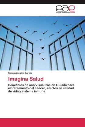 Imagina Salud - Beneficios de una Visualización Guiada para el tratamiento del cáncer, efectos en calidad de vida y sistema inmune. - Agostini Garcia, Karen