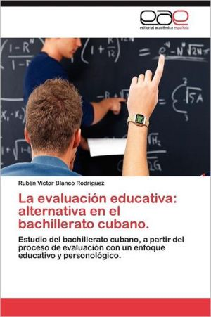 La evaluaci n educativa: alternativa en el bachillerato cubano.