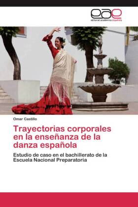 Trayectorias corporales en la enseñanza de la danza española - Estudio de caso en el bachillerato de la Escuela Nacional Preparatoria - Castillo, Omar