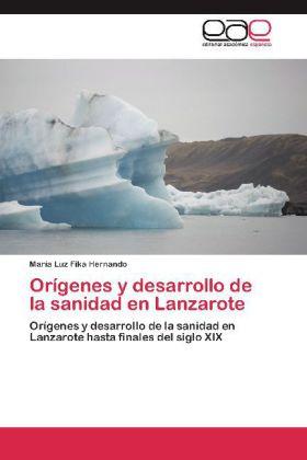 Orígenes y desarrollo de la sanidad en Lanzarote - Orígenes y desarrollo de la sanidad en Lanzarote hasta finales del siglo XIX - Fika Hernando, María Luz