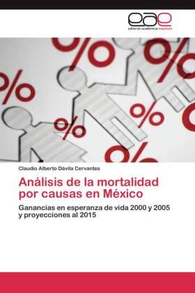 Análisis de la mortalidad por causas en México - Ganancias en esperanza de vida 2000 y 2005 y proyecciones al 2015 - Dávila Cervantes, Claudio Alberto