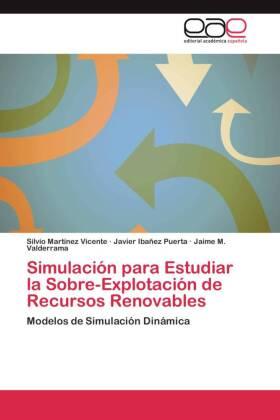 Simulación para Estudiar la Sobre-Explotación de Recursos Renovables - Modelos de Simulación Dinámica - Martínez Vicente, Silvio / Ibañez Puerta, Javier / Valderrama, Jaime M.