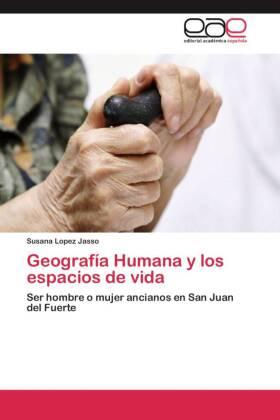 Geografía Humana y los espacios de vida - Ser hombre o mujer ancianos en San Juan del Fuerte - Lopez Jasso, Susana