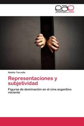 Representaciones y subjetividad - Figuras de dominación en el cine argentino reciente