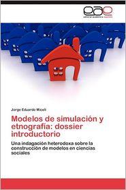 Modelos de Simulacion y Etnografia: Dossier Introductorio