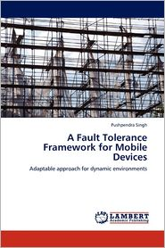 A Fault Tolerance Framework For Mobile Devices - Pushpendra Singh