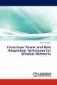 Cross-layer Power and Rate Adaptation Techniques for Wireless Networks - Ashok Karmokar