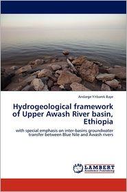 Hydrogeological Framework Of Upper Awash River Basin, Ethiopia - Andarge Yitbarek Baye