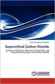 Supercritical Carbon Dioxide - Hullathy Subban Ganapathy