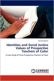Identities And Social Justice Values Of Prospective Teachers Of Color - Vonzell Agosto