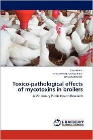 Toxico-Pathological Effects Of Mycotoxins In Broilers - Sajid Umar, Iahtasham Khan, Muhammad Younus Rana